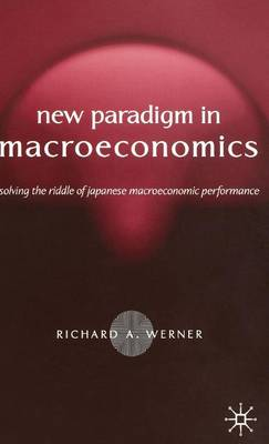 New Paradigm in Macroeconomics: Solving the Riddle of Japanese Macroeconomic Performance (Hardback)
