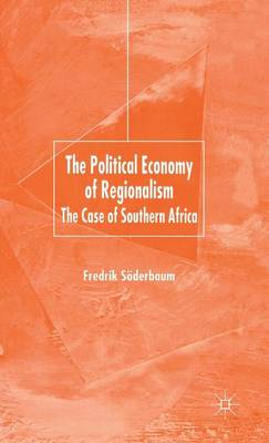 The Political Economy of Regionalism: The Case of Southern Africa - International Political Economy Series (Hardback)