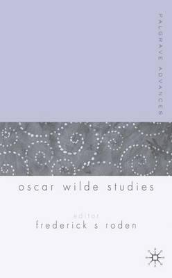 Palgrave Advances in Oscar Wilde Studies - Palgrave Advances (Paperback)
