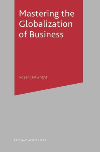 Mastering the Globalization of Business - Master Series (Business) (Paperback)