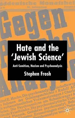 Hate and the `Jewish Science': Anti-Semitism, Nazism and Psychoanalysis (Hardback)