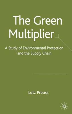 The Green Multiplier: A Study of Environmental Protection and the Supply Chain (Hardback)
