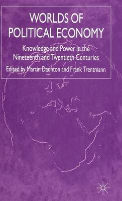 Worlds of Political Economy: Knowledge and Power in the Nineteenth and Twentieth Centuries (Hardback)