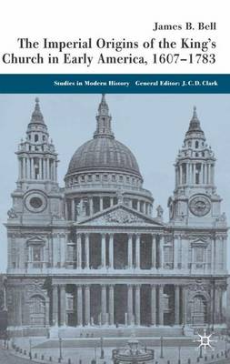 The Imperial Origins of the King's Church in Early America 1607-1783 - Studies in Modern History (Hardback)