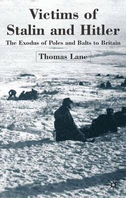 Victims of Stalin and Hitler: The Exodus of Poles and Balts to Britain (Hardback)