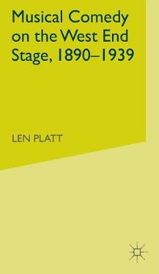 Musical Comedy on the West End Stage, 1890 - 1939 (Hardback)