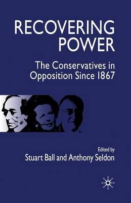Recovering Power: The Conservatives in Opposition Since 1867 (Paperback)