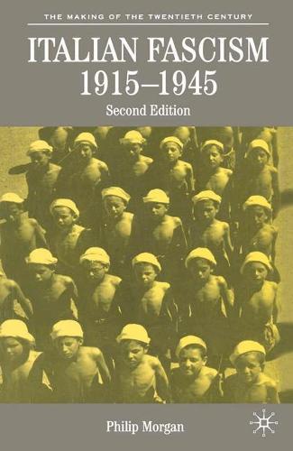 Italian Fascism, 1915-1945 - The Making of the Twentieth Century (Hardback)