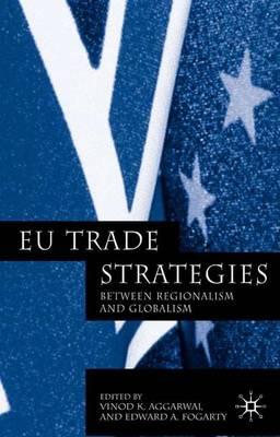 EU Trade Strategies: Regionalism and Globalism (Paperback)