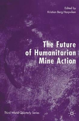 The Future of Humanitarian Mine Action - Third World Quarterly (Hardback)
