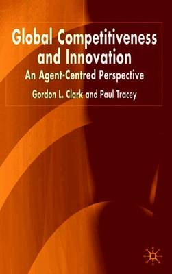 Global Competitiveness and Innovation: An Agent-Centred Perspective (Paperback)