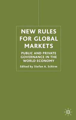 New Rules for Global Markets: Public and Private Governance in the World Economy (Hardback)