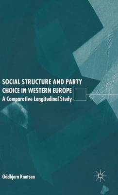 Social Structure and Party Choice in Western Europe: A Comparative Longitudinal Study (Hardback)