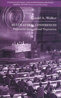 Multilateral Conferences: Purposeful International Negotiation - Studies in Diplomacy and International Relations (Hardback)