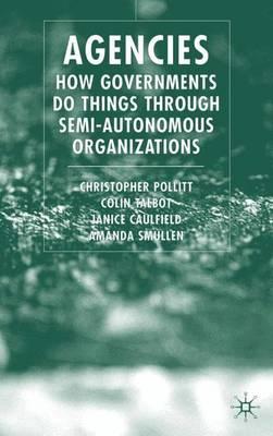 Agencies: How Governments Do Things Through Semi-Autonomous Organizations (Hardback)
