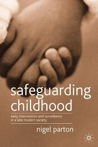 Safeguarding Childhood: Early Intervention and Surveillance in a Late Modern Society (Paperback)