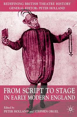 From Script to Stage in Early Modern England - Redefining British Theatre History (Hardback)