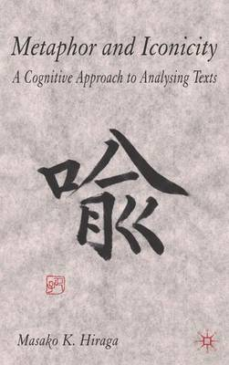 Metaphor and Iconicity: A Cognitive Approach to Analyzing Texts (Hardback)