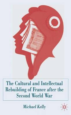 The Cultural and Intellectual Rebuilding of France After the Second World War (Hardback)