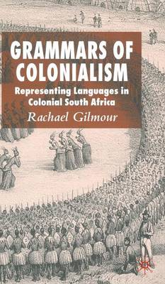 Grammars of Colonialism: Representing Languages in Colonial South Africa (Hardback)
