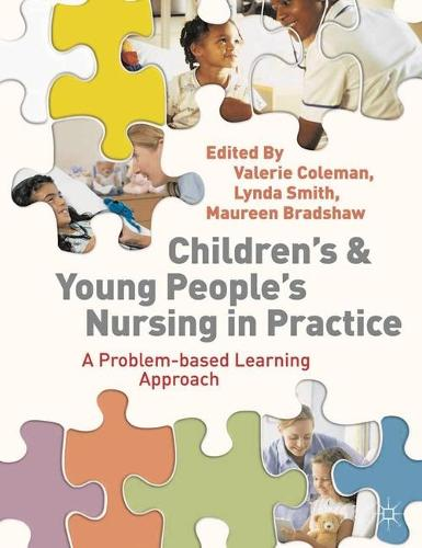 Children's and Young People's Nursing in Practice: A Problem-Based Learning Approach (Paperback)