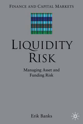 Liquidity Risk: Managing Asset and Funding Risks - Finance and Capital Markets Series (Hardback)