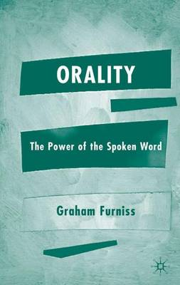 Orality: The Power of the Spoken Word (Hardback)
