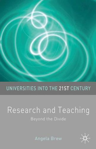 Research and Teaching: Beyond the Divide - Universities into the 21st Century (Paperback)
