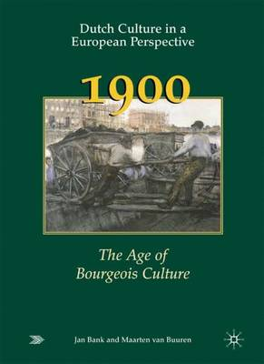 Dutch Culture in a European Perspective 3: 1900 - The Age of Bourgeois Culture (Hardback)