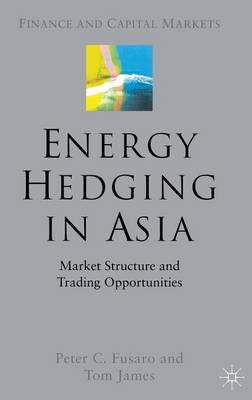 Energy Hedging in Asia: Market Structure and Trading Opportunities - Finance and Capital Markets Series (Hardback)