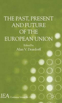 The Past, Present and Future of the European Union - International Economic Association Series (Hardback)