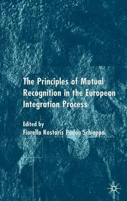 The Principles of Mutual Recognition in the European Integration Process (Hardback)