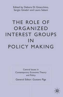 The Role of Organized Interest Groups in Policy Making - Central Issues in Contemporary Economic Theory and Policy (Hardback)