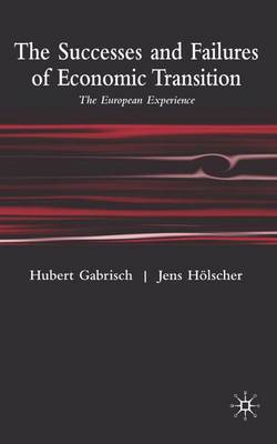 The Successes and Failures of Economic Transition: The European Experience (Hardback)