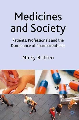 Medicines and Society: Patients, Professionals and the Dominance of Pharmaceuticals (Paperback)