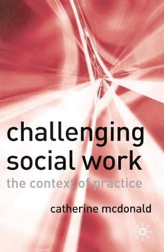 Challenging Social Work: The Institutional Context of Practice (Paperback)