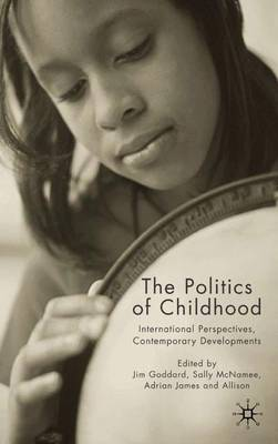 The Politics of Childhood: International Perspectives, Contemporary Developments (Hardback)