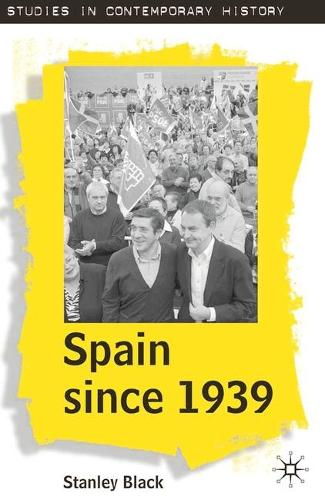 Spain Since 1939: From Margins to Centre Stage - Studies in Contemporary History (Hardback)