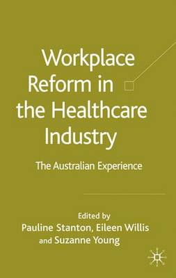 Workplace Reform in the Healthcare Industry: The Australian Experience (Hardback)