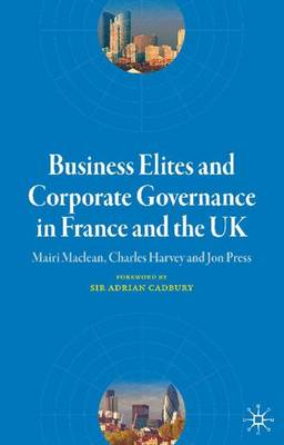 Business Elites and Corporate Governance in France and the UK - French Politics, Society and Culture (Hardback)