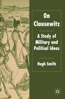 On Clausewitz: A Study of Military and Political Ideas (Paperback)