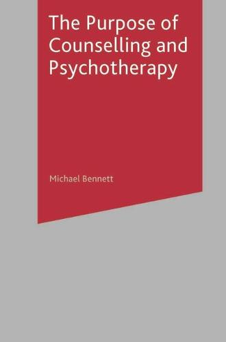 The Purpose of Counselling and Psychotherapy (Paperback)