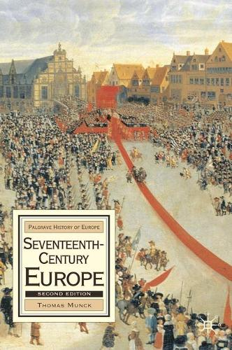 Seventeenth-Century Europe: State, Conflict and Social Order in Europe 1598-1700 - Palgrave History of Europe (Paperback)