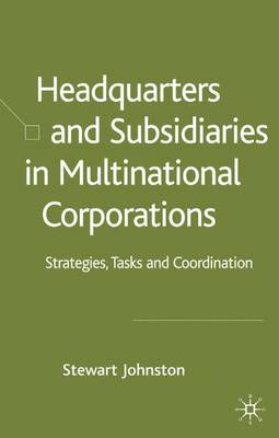 Headquarters and Subsidiaries in Multinational Corporations: Strategies, Tasks and Coordination (Hardback)