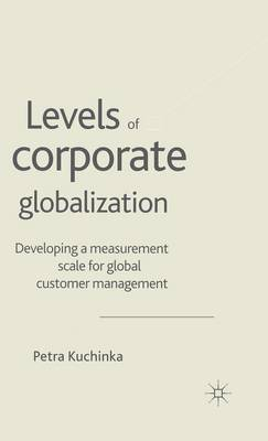 Levels of Corporate Globalization: Developing a Measurement Scale for Global Customer Management (Hardback)