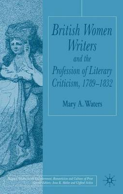 British Women Writers and the Profession of Literary Criticism, 1789-1832 - Palgrave Studies in the Enlightenment, Romanticism and Cultures of Print (Hardback)