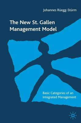 The New St. Gallen Management Model: Basic Categories of an Approach to Integrated Management (Hardback)