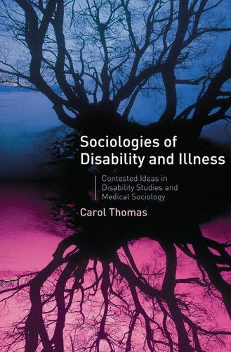Sociologies of Disability and Illness: Contested Ideas in Disability Studies and Medical Sociology (Hardback)