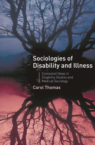 Sociologies of Disability and Illness: Contested Ideas in Disability Studies and Medical Sociology (Paperback)