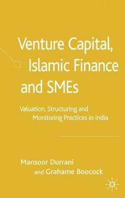 Venture Capital, Islamic Finance and SMEs: Valuation, Structuring and Monitoring Practices in India (Hardback)
